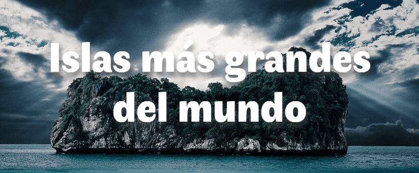 Las islas más grandes del mundo