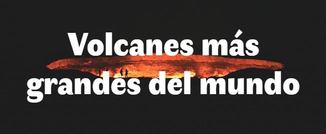 Los volcanes más grandes del mundo
