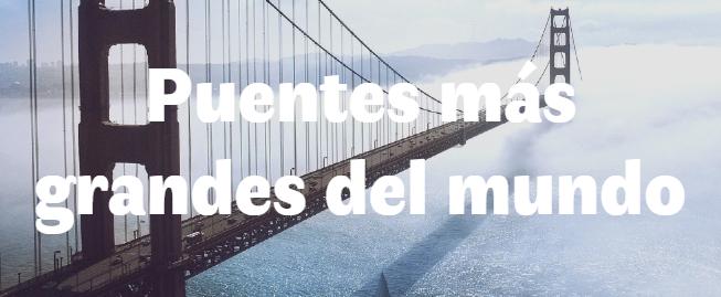 Los 10 puentes más largos y grandes del mundo