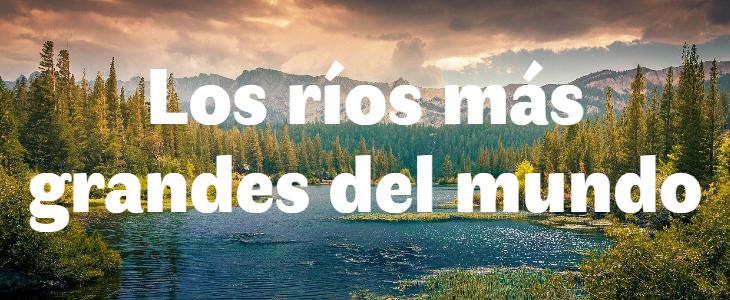 Los ríos más grandes del mundo
