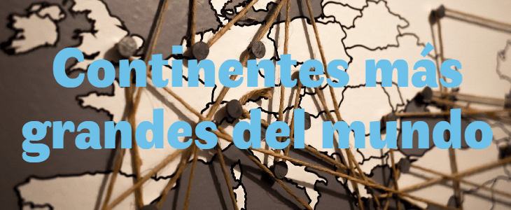 Los 6 continentes más grandes del mundo