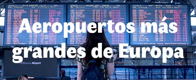 Los 7 aeropuertos más grandes de Europa