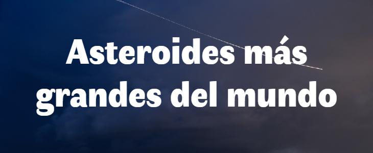 LOS 5 ASTEROIDES MÁS GRANDES DEL UNIVERSO
