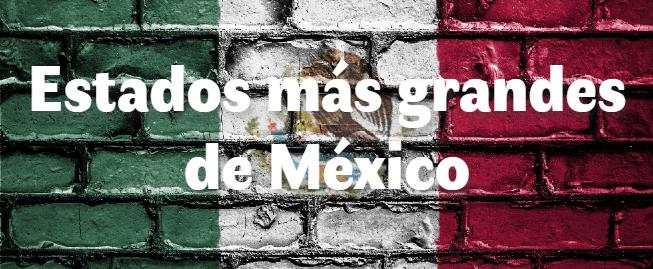 Los 10 estados más grandes de México