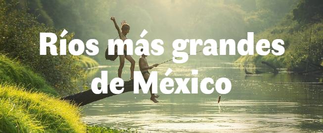 Los 7 ríos más grandes de México