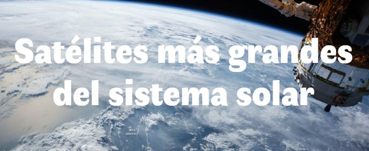 Los 10 satélites más grandes del sistema solar