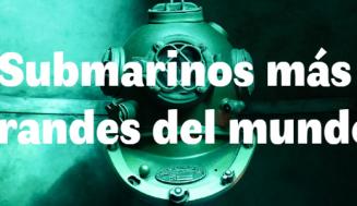 Los Submarinos más grandes del mundo