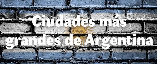 Las 10 ciudades más grandes de Argentina
