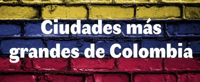 Las 10 ciudades más grandes de Colombia
