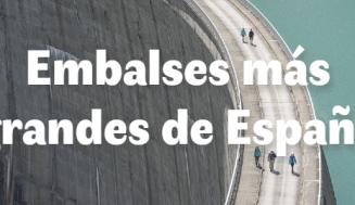 Los 10 embalses más grandes de España