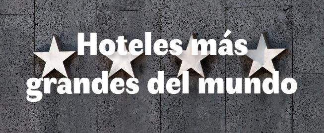Los 9 hoteles más grandes del mundo