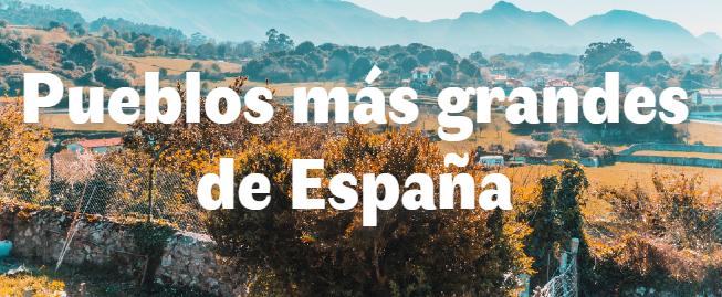Los 10 pueblos más grandes de España