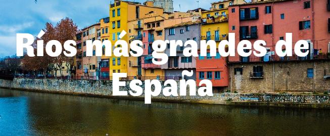 Los 9 ríos más grandes de España