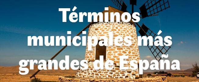 Los 10 términos municipales más grandes de España