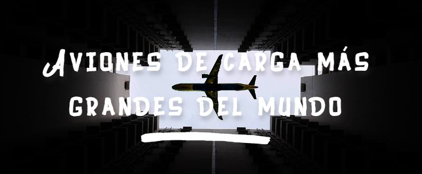 Aviones de carga más grandes del mundo