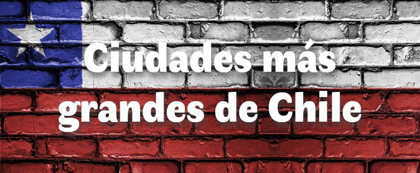 Las ciudades más grandes de Chile