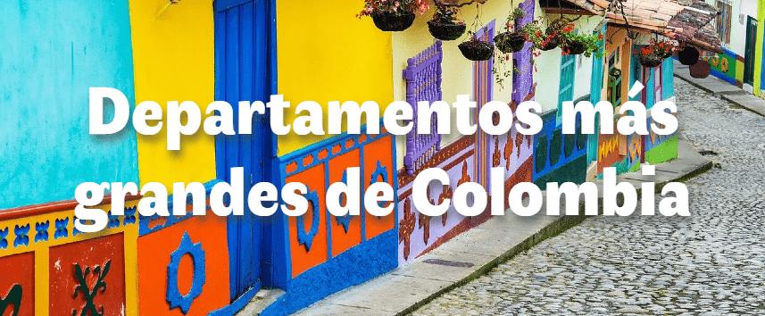Los departamentos más grandes de Colombia
