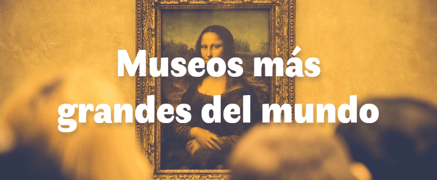 Los 5 museos más grandes del mundo