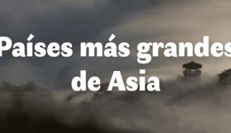 Los 5 países más grandes de Asia