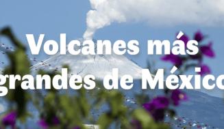 Los 5 volcanes más grandes de México