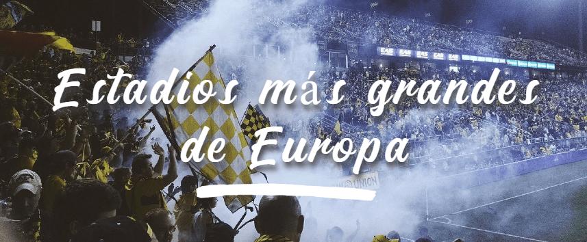 Estadios de futbol más grandes de Europa