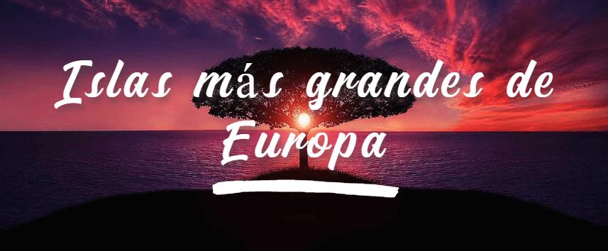 Islas más grandes de Europa